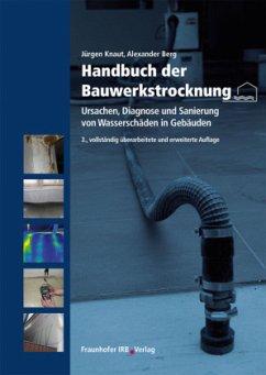 Handbuch der Bauwerkstrocknung - Knaut, Jürgen; Berg, Alexander