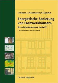Energetische Sanierung von Fachwerkhäusern - Eßmann, Frank; Gänßmantel, Jürgen; Geburtig, Gerd