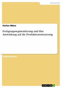 Fertigungssegmentierung und ihre Auswirkung auf die Produktionssteuerung