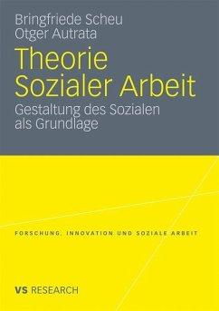 Theorie Sozialer Arbeit - Scheu, Bringfriede; Autrata, Otger