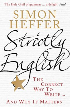 Strictly English: The Correct Way to Write . . . and Why It Matters - Heffer, Simon