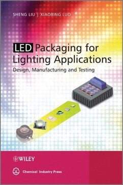 Led Packaging for Lighting Applications: Design, Manufacturing, and Testing - Liu, Sheng; Luo, Xiaobing