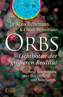 Orbs - Lichtboten der größeren Realität. Neue Erkenntnisse über ihre Heilkraft und Botschaften - Heinemann, Klaus;Heinemann, Gundi