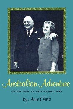 Australian Adventure: Letters from an Ambassador's Wife - Clark, Anne