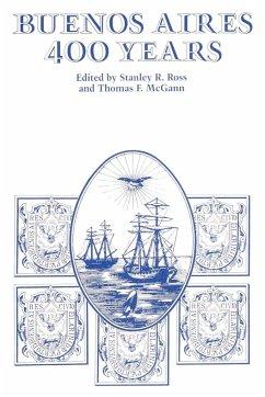 Buenos Aires: 400 Years - Herausgeber: Ross, Stanley R. McGann, Thomas F.