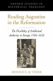 Reading Augustine in the Reformation: The Flexibility of Intellectual Authority in Europe, 1500-1620