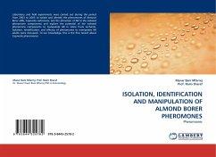 ISOLATION, IDENTIFICATION AND MANIPULATION OF ALMOND BORER PHEROMONES
