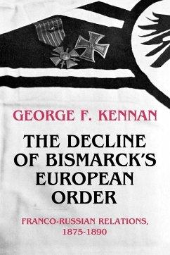 The Decline of Bismarck's European Order - Kennan, George Frost