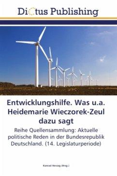Entwicklungshilfe. Was u.a. Heidemarie Wieczorek-Zeul dazu sagt