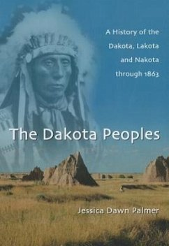 The Dakota Peoples: A History of the Dakota, La...