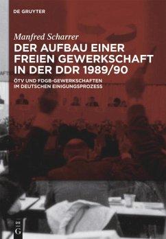 Der Aufbau einer freien Gewerkschaft in der DDR 1989/90 - Scharrer, Manfred