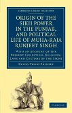 Origin of the Sikh Power in the Punjab, and Political Life of Muha-Raja Runjeet Singh