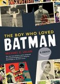 The Boy Who Loved Batman: A Memoir: The True Story of How a Comics-Obsessed Kid Conquered Hollywood to Bring the Dark Knight to the Silver Scree