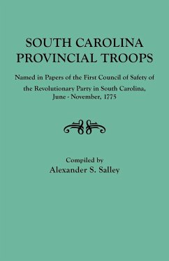 South Carolina Provincial Troops Named in Papers of the First Council of Safety of the Revolutionary Party in South Carolina, June-November, 1775