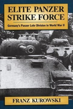 Elite Panzer Strike Force: Germany's Panzer Lehr Division in World War II - Kurowski, Franz
