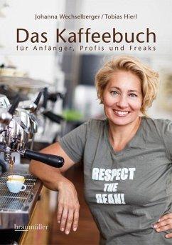Das Kaffeebuch für Anfänger, Profis und Freaks - Wechselberger, Johanna; Hierl, Tobias