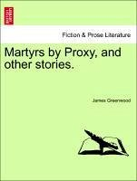Martyrs by Proxy, and other stories. - Greenwood, James