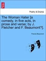 The Woman Hater [a comedy, in five acts, in prose and verse; by J. Fletcher and F. Beaumont?].