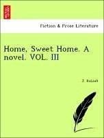 Home, Sweet Home. A novel. VOL. III - Riddell, J.
