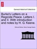Burke's Letters on a Regicide Peace. Letters I. and II. with Introduction and Notes by H. G. Keene.