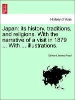 Japan: its history, traditions, and religions. With the narrative of a visit in 1879 ... With ... illustrations. VOL. I.