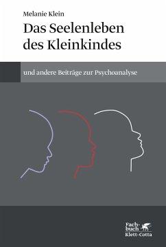 Das Seelenleben des Kleinkindes und andere Beiträge zur Psychoanalyse - Klein, Melanie