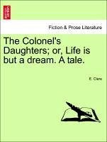 The Colonel's Daughters or, Life is but a dream. A tale. - Clere, E.