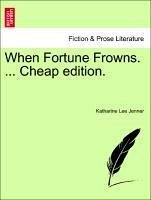 When Fortune Frowns. ... Cheap edition. - Jenner, Katharine Lee