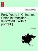 Forty Years in China; or, China in transition ... Illustrated. [With a portrait.]