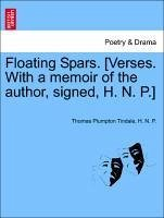 Floating Spars. [Verses. With a memoir of the author, signed, H. N. P.] - Tindale, Thomas Plumpton P. , H. N.
