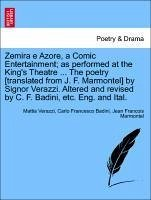 Zemira e Azore, a Comic Entertainment; as performed at the King's Theatre ... The poetry [translated from J. F. Marmontel] by Signor Verazzi. Altered and revised by C. F. Badini, etc. Eng. and Ital.