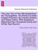 The Lazy Tour of Two Idle Apprentices. No Thoroughfare. The Perils of Certain English Prisoners. By Charles Dickens and Wilkie Collins. With illustrations. [Reprinted from Household Words and All the Year Round.]