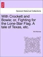 With Crockett and Bowie; or, Fighting for the Lone-Star Flag. A tale of Texas, etc.