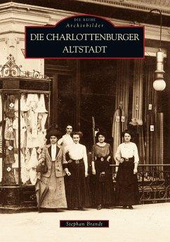 Die Charlottenburger Altstadt - Brandt, Stephan