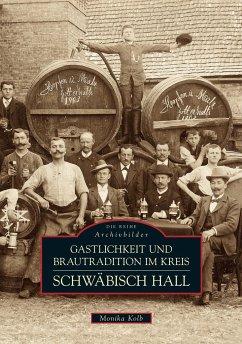 Gastlichkeit und Brautradition im Kreis Schwäbisch Hall - Kolb, Monika