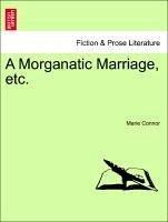 A Morganatic Marriage, etc. VOL. III - Connor, Marie