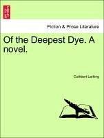 Of the Deepest Dye. A novel. - Larking, Cuthbert