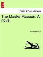 The Master Passion. A novel. Vol. III - Marryat, Florence