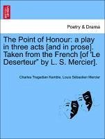 The Point of Honour: a play in three acts [and in prose]. Taken from the French [of 'Le Deserteur