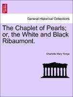 The Chaplet of Pearls; Or, the White and Black Ribaumont.
