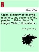 China: a history of the laws, manners, and customs of the people. ... Edited by W. G. Gregor. With ... illustrations. VOL. I
