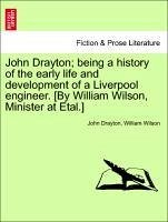 John Drayton being a history of the early life and development of a Liverpool engineer. [By William Wilson, Minister at Etal.] - Drayton, John Wilson, William