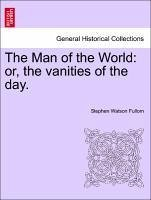 The Man of the World: or, the vanities of the day. VOL. III - Fullom, Stephen Watson