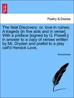 The fatal Discovery: or, love in ruines; A tragedy [in five acts and in verse]. With a preface [signed by G. Powell,] in answer to a copy of verses written by Mr. Dryden and prefixt to a play call'd Heroick Love.
