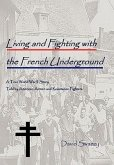 Living and Fighting with the French Underground: A True World War II Story Told by American Airmen and Resistance Fighters (Maquis) in Nazi Occupied F