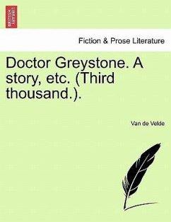 Doctor Greystone. A Story, Etc. (third Thousand.).