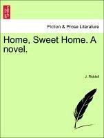 Home, Sweet Home. A novel. Vol. II - Riddell, J.