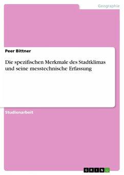 Die spezifischen Merkmale des Stadtklimas und seine messtechnische Erfassung - Bittner, Peer