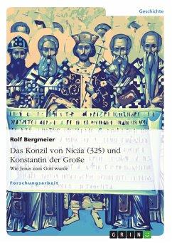 Das Konzil von Nicäa (325) und Konstantin der Große - Bergmeier, Rolf