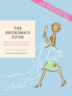 The Bridesmaid Guide: Modern Advice on Etiquette, Parties, and Being Fabulous - Chynoweth, Kate